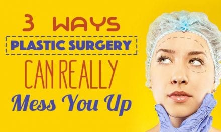 3 Ways Plastic Surgery Can Really Mess You Up