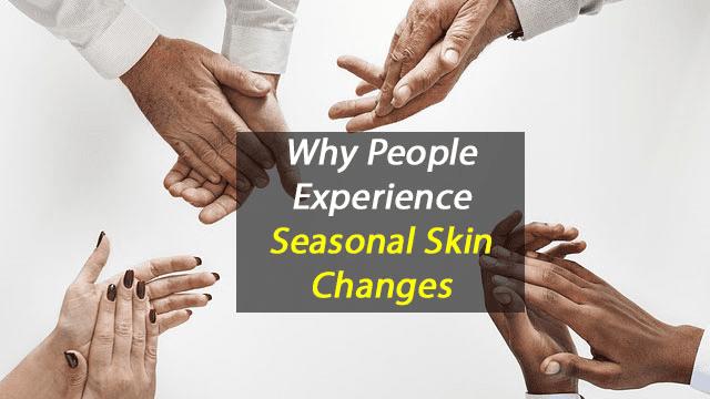 Why People Experience Seasonal Skin Changes